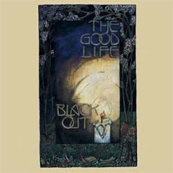 The Good Life -- Black Out